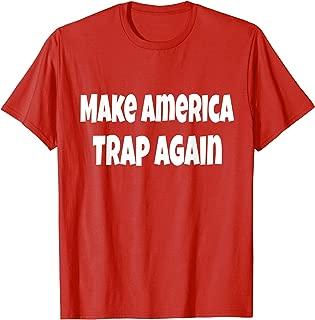Make America Trap Again Funny Hood Rap Shirt