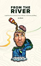 From the River: A guidebook to sobriety from a lifetime of lessons paddling