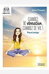 Changez de vibration, changez de vie ! : Manuel pratique Format Kindle