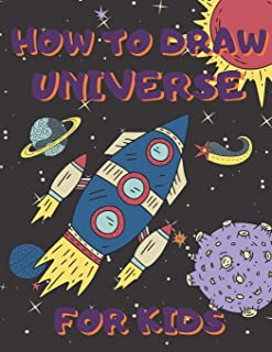 How To Draw Universe For Kids: Activity Book And A Step-by-Step Drawing Lesson for Children, Learn How To Draw Planets, Sp...