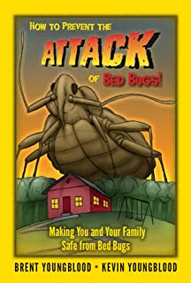 How to Prevent the Attack of Bed Bugs!: Making You and Your Family Safe from Bed Bugs