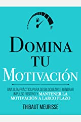 Domina Tu Motivación : Una guía práctica para desbloquearte, generar impulso positivo y mantener la motivación a largo plazo (Colección Domina Tu(s)... nº 2) (Spanish Edition) eBook Kindle