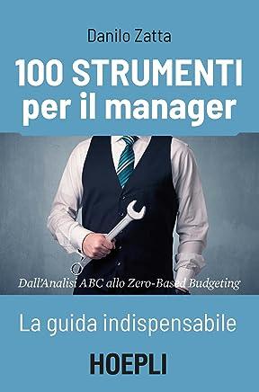 100 strumenti per il manager: La guida indispensabile - DallAnalisi ABC allo Zero-Based Budgeting
