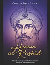 Harun al-Rashid: The Life and Legacy of the Abbasid Caliph during the Islamic Golden Age
