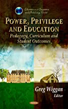 Power, Privilege and Education: Pedagogy, Curriculum and Student Outcomes (Education in a Competitive and Globalizing World)