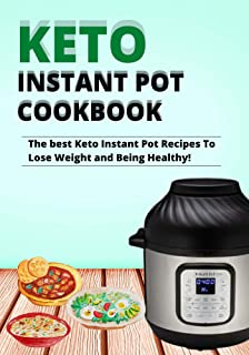 keto instant pot cookbook: The best Keto Instant Pot Recipes To Lose Weight and Being Healthy!