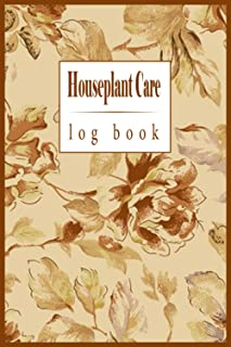 Houseplant Care Log book: House plant planner and diary Log Book for your indoor gardening hobby, journal notebook for Pla...