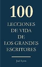 100 Lecciones de vida de los grandes escritores (Spanish Edition)