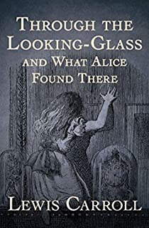 Through the Looking Glass (And What Alice Found There) Annotated