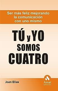 TU Y YO SOMOS CUATRO: Ser más feliz mejorando la comunicación con uno mismo (Spanish Edition)