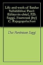 Life and work of Sardar Vallabhbhai Patel: Editor-in-chief, P.D. Saggi. Foreword [by] C. Rajagopalachari