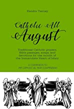 Catholic All August: Traditional Catholic prayers, Bible passages, songs, and devotions for the month of the Immaculate Heart of Mary (Catholic All Year Companion)