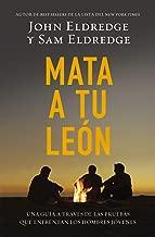 Mata a tu león: Una guía a través de las pruebas que enfrentan los hombres jóvenes (Spanish Edition)
