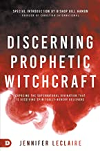 Discerning Prophetic Witchcraft: Exposing the Supernatural Divination that is Deceiving Spiritually-Hungry Believers PDF