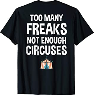 Too Many Freaks Not Enough Circuses Funny Joke T-Shirt
