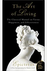 The Art of Living: The Classical Mannual on Virtue, Happiness, and Effectiveness (English Edition) eBook Kindle