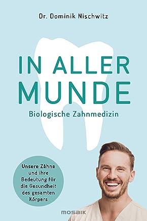 In aller unde Unsere Zähne und ihre Bedeutung für die Gesundheit des gesaten Körpers by Dominik Nischwitz