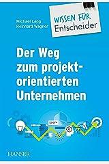 Der Weg zum projektorientierten Unternehmen - Wissen für Entscheider Kindle Ausgabe