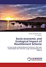 Socio-economic and Ecological Impact of Resettlement Scheme: A Case Study of Resettlement Scheme in the Lake Chad Region (Ali Sheriffti, Sagir and Dambore) of Nigeria