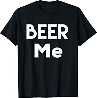 Beer Me T Shirt Funny Drinking Inappropriate Party Shirt