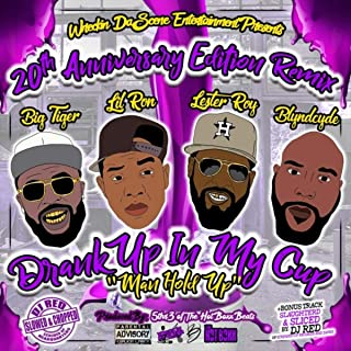 Drank up in My Cup: Man Hold Up (20th Anniversary Edition Remix) [Explicit]