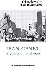 Études françaises. Vol. 51 No. 1,  2015: Jean Genet, le Québec et l'Amérique (French Edition)