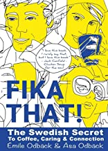 Fika That!: The Swedish Secret to Coffee, Caring and Connection