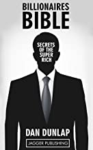 Billionaire's Bible: Secrets of the Super Rich - 7 Proven Keys Necessary to Make Money, Get Rich, Succeed, and Achieve Anything (Wealth Building, Wealth ... Law of Success Principles, Mindset)