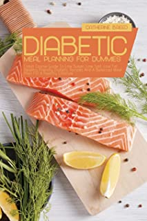 Diabetic Meal Planning For Dummies: Crash Course Guide To Low Sugar, Low Salt, Low Fat, Healthy Friendly Diabetic Recipes ...
