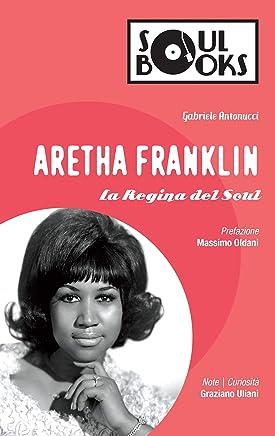 Aretha Franklin: La Regina del Soul (Soul Books)