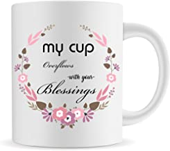 PrintValue Funny Mug, My Cup Overflows With Your Blessings,Ceramic Coffee Mug, 11 OZ Inspirational and sarcasm Mug Gifts