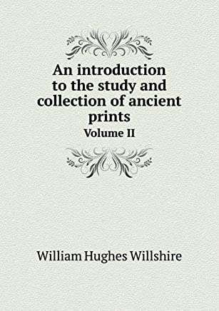 An Introduction to the Study and Collection of Ancient Prints Volume II