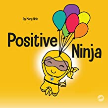 Positive Ninja: A Children's Book About Mindfulness and Managing Negative Emotions and Feelings: Ninja Life Hacks, Book 3