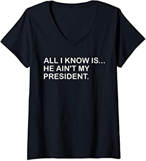 Womens All I Know Is He Ain't My President Vote Comedy V-Neck T-Shirt