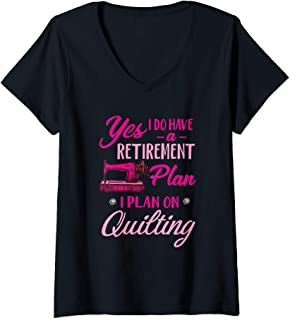 Womens Yes I Do Have A Retirement Plan I Plan On Quilting  V-Neck T-Shirt