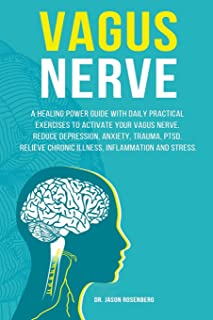 VAGUS NERVE: A healing power guide with daily practical exercises to activate your vagus nerve. Reduce depression, anxiety...