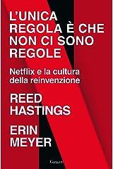 L'unica regola è che non ci sono regole: Netflix e la cultura della reinvenzione (Italian Edition) Kindle Edition