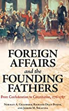 Foreign Affairs and the Founding Fathers: From Confederation to Constitution, 1776–1787