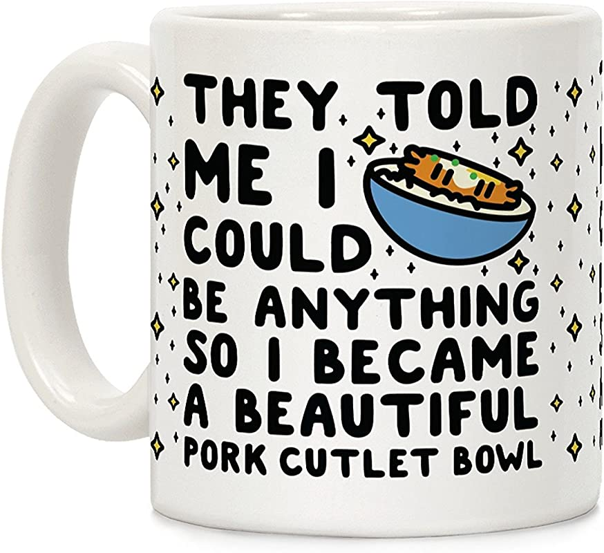 I Became A Beautiful Pork Cutlet Bowl White 11 Ounce Ceramic Coffee Mug By LookHUMAN