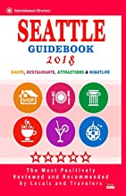 Seattle Guidebook 2018: Shops, Restaurants, Entertainment and Nightlife in Seattle, Washington (City Guidebook 2018)