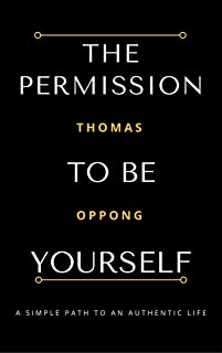 The Permission To Be Yourself: A Simple Path to an Authentic Life