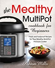 The Mealthy MultiPot Cookbook for Beginners: Fresh and Foolproof Recipes for Your Mealthy MultiPot Pressure Cooker (Mealthy cookbook)