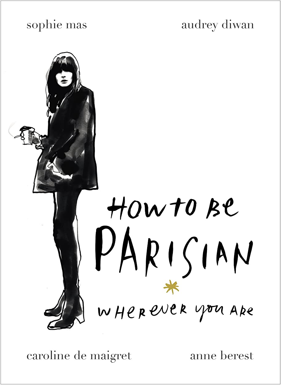 ブリッジ素晴らしい飲み込むHow To Be Parisian: Wherever You Are (English Edition)
