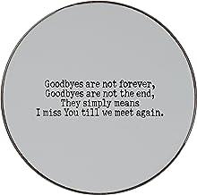 Goodbyes no son para siempre, Goodbyes no son la final, simplemente significa I Miss You till We Meet again. Metal redondo imán para nevera