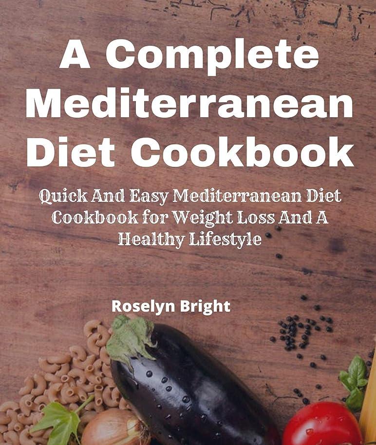 聡明準備美しいA Complete Mediterranean Diet Guide for Beginners: Quick And Easy Mediterranean Diet Cookbook for Weight Loss And A Healthy Lifestyle (English Edition)