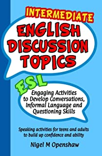 Intermediate English Discussion Topics: ESL speaking activities to help build up confidence and ability with conversation building, basic informal sayings and start-up questions