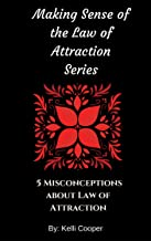 5 Misconceptions about Law of Attraction (Making Sense of the Law of Attraction Series Book 1)