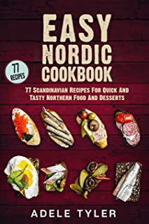 Easy Nordic Cookbook: 77 Scandinavian Recipes For Quick And Tasty Northern Food And Desserts