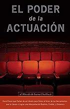 El Poder de la Actuación. El Método De Ivana Chubbuck: Doce Pasos que Parten de un Libreto para Dotar al Actor de las Herr...