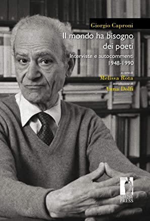Il mondo ha bisogno dei poeti: Interviste e autocommenti 1948-1990